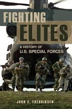 Fighting Elites : A History of U.S. Special Forces - John C. Fredriksen