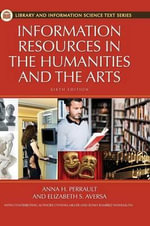 Information Resources in the Humanities and the Arts : Library and Information Science Text - Anna H. Perrault