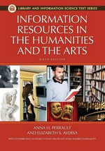 Information Resources in the Humanities and the Arts : Library and Information Science Text - Elizabeth S. Aversa