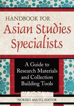 Handbook for Asian Studies Specialists : A Guide to Research Materials and Collection Building Tools