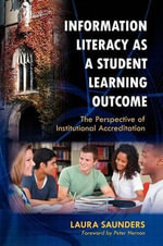 Information Literacy as a Student Learning Outcome : The Perspective of Institutional Accreditation - Laura Saunders