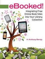 eBooked! : Integrating Free Online Book Sites into Your Library Collection - H. Anthony Bandy