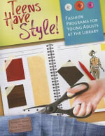 Teens Have Style! : Fashion Programs for Young Adults at the Library - Sharon Snow