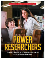 Power Researchers : Transforming Student Library Aides into Action Learners - Katharine B. Lehman