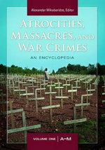 Atrocities, Massacres, and War Crimes : An Encyclopedia