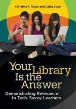 Your Library Is the Answer : Demonstrating Relevance to Tech-Savvy Learners - Cathy Swan