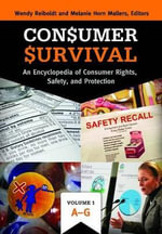 Consumer Survival [2 Volumes] : An Encyclopedia of Consumer Rights, Safety, and Protection - Wendy Reiboldt