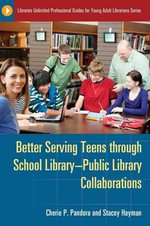 Better Serving Teens Through School Library-Public Library Collaborations : Integrating Free Online Book Sites into Your Libra... - Cherie Pandora