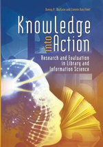 Knowledge into Action : Research and Evaluation in Library and Information Science - Danny P. Wallace
