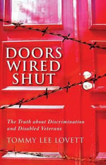 Doors Wired Shut : The Truth about Discrimination and Disabled Veterans - Tommy Lee Lovett