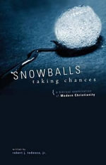Snowballs Taking Chances : A Biblical Examination of Modern Christianity - Robert J Tedesco