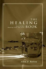 The Healing Book : How to Get Healing from the Lord - Alan P Ballou