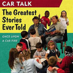 Car Talk: The Greatest Stories Ever Told : Once Upon a Car Fire - Ray Magliozzi