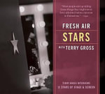 Fresh Air: Stars : Terry Gross Interviews 11 Stars of Stage and Screen - Terry Gross