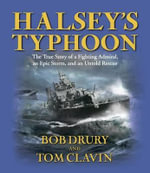 Halsey's Typhoon : The True Story of a Fighting Admiral, an Epic Storm, and an Untold Rescue - Bob Drury