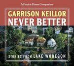 A Prairie Home Companion : Never Better - Garrison Keillor