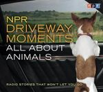 NPR Driveway Moments All about Animals : Radio Stories That Won't Let You Go - Steve Inskeep
