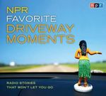NPR Favorite Driveway Moments : Radio Stories That Won't Let You Go - Highbridge Audio