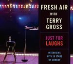 Fresh Air : Just for Laughs - Terry Gross