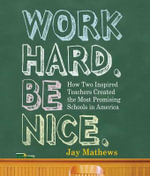 Work Hard. Be Nice. : How Two Inspired Teachers Created the Most Promising Schools in America - Jay Mathews