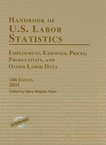 Handbook of U.S. Labor Statistics 2011 : Employment, Earnings, Prices, Productivity, and Other Labor Data - Mary Meghan Ryan