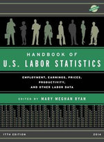 Handbook of U.S. Labor Statistics : Employment, Earnings, Prices, Productivity and Other Labor Data, 2014