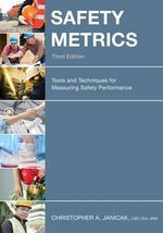 Safety Metrics : Tools and Techniques for Measuring Safety Performance - Dr. Christopher A. Janicak
