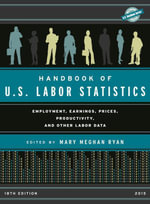 Handbook of U.S. Labor Statistics 2015 : Employment, Earnings, Prices, Productivity, and Other Labor Data