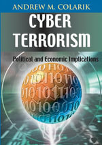 Cyber Terrorism : Political and Economic Implications - Andrew M. Colarik