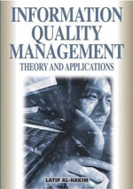 Information Quality Management : Theory and Applications: Theory and Applications