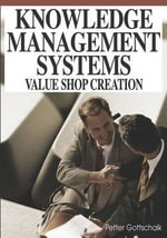 Knowledge Management Systems : Value Shop Creation: Value Shop Creation - Petter Gottschalk
