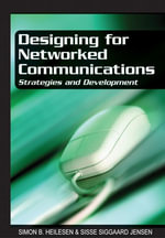 Designing for Networked Communications : Strategies and Development