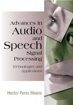 Advances in Audio and Speech Signal Processing : Technologies and Applications