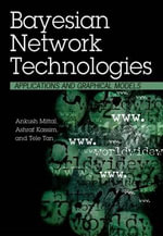 Bayesian Network Technologies : Applications and Graphical Models