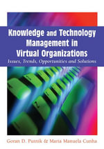 Knowledge and Technology Management in Virtual Organizations : Issues, Trends, Opportunities and Solutions