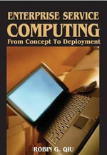 Enterprise Service Computing : From Concept to Deployment: From Concept to Deployment