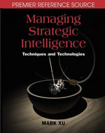 Managing Strategic Intelligence : Techniques and Technologies