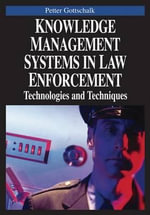 Knowledge Management Systems in Law Enforcement : Technologies and Techniques - Petter Gottschalk