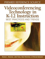 Videoconferencing Technology in K-12 Instruction : Best Practices and Trends - Dianna L. Newman