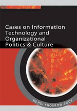 Cases on Information Technology and Organizational Politics and Culture