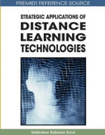 Strategic Applications of Distance Learning Technologies : Advances in Distance Education Technologies - Mahbubur Rahman Syed
