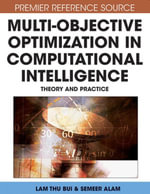 Multi-Objective Optimization in Computational Intelligence : Theory and Practice