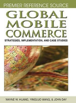 Global Mobile Commerce : Strategies, Implementation and Case Studies - Wayne Huang