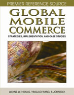 Global Mobile Commerce : Strategies, Implementation and Case Studies