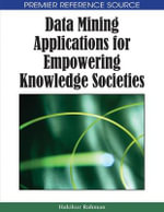 Data Mining Applications for Empowering Knowledge Societies - Hakikur Rahman