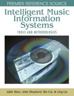 Intelligent Music Information Systems : Tools and Methodologies - Jialie Shen