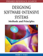 Designing Software-Intensive Systems : Methods and Principles