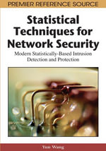 Statistical Techniques for Network Security : Modern Statistically-Based Intrusion Detection and Protection - Yun Wang