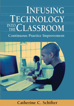 Infusing Technology into the Classroom : Continuous Practice Improvement - Catherine Schifter