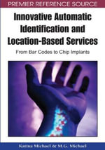 Innovative Automatic Identification and Location-based Services : From Bar Codes to Chip Implants - Katina Michael